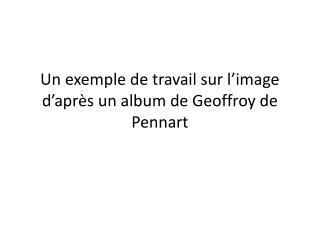 Un exemple de travail sur l�image d�apr�s un album de Geoffroy de  Pennart