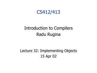 Lecture 32: Implementing Objects 15 Apr 02