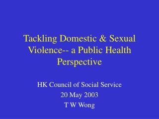Tackling Domestic & Sexual Violence-- a Public Health Perspective