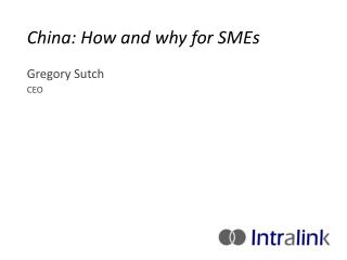 China: How and why for SMEs Gregory Sutch CEO