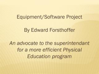 Equipment/Software Project By Edward  Forsthoffer