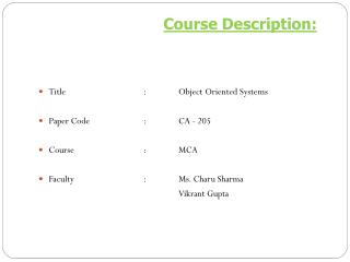 Title			:	Object Oriented Systems	 Paper Code 		:	CA - 205 Course		:	MCA