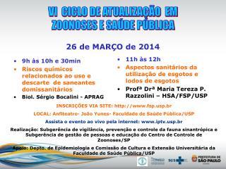 VI  CICLO DE ATUALIZAÇÃO  EM  ZOONOSES E SAÚDE PÚBLICA 26 de MARÇO de 2014