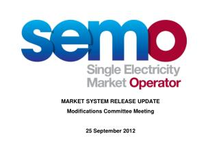 MARKET SYSTEM RELEASE UPDATE Modifications Committee Meeting 25 September 2012
