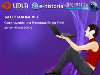 TALLER GENERAL N� 4 Construyendo una Presentaci�n en Prezi Adri�n Villegas Dianta