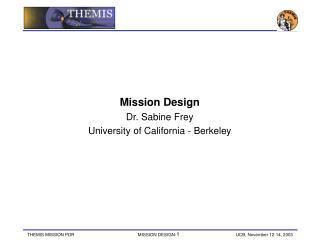 Mission Design Dr. Sabine Frey University of California - Berkeley
