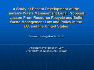 A Study of Recent Development of the Taiwan s Waste Management Legal Proposal: Lesson From Resource Recycle and Solid Wa