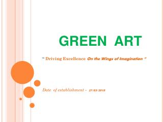 """GREEN  ART """"  Driving Excellence  On the Wings of Imagination """""""