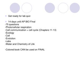 Get ready for lab quiz 14 days until AP BIO Final -75 questions -Photo/cellular respiration