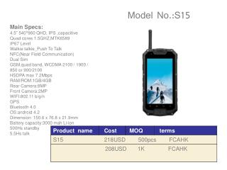 "Main Specs: 4.5"" 540*960 QHD, IPS ,capacitive  Quad cores 1.5GHZ,MTK6589 IP67 Level"