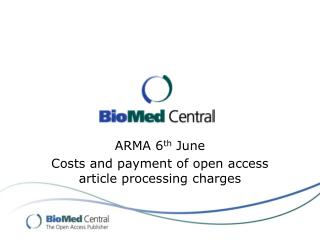 ARMA 6 th  June Costs and payment of open access article processing charges