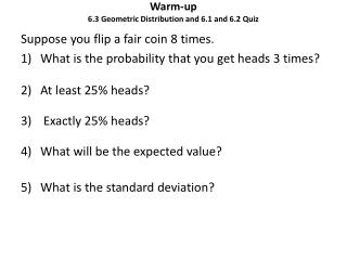 Warm-up 6 .3 Geometric Distribution and 6.1 and 6.2 Quiz