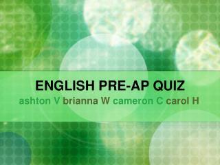 ENGLISH PRE-AP QUIZ