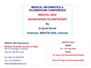 MEDITEL 2002 Organised by :   Medical Computer Society of India,          AA-147,Annangar, 3rd Avenue Chennai- 600 040,
