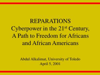 REPARATIONS Cyberpower in the 21 st  Century, A Path to Freedom for Africans and African Americans