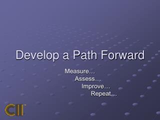 Develop a Path Forward
