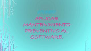 Aplicar mantenimiento preventivo al software.