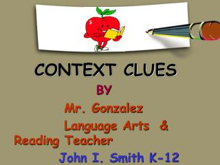 CONTEXT CLUES                  BY Mr. Gonzalez            Language Arts  & Reading Teacher