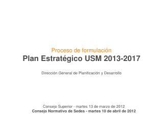 Proceso de formulación Plan Estratégico USM 2013-2017