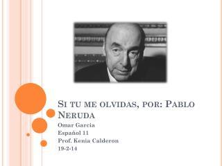 Si tu me olvidas, por: Pablo Neruda