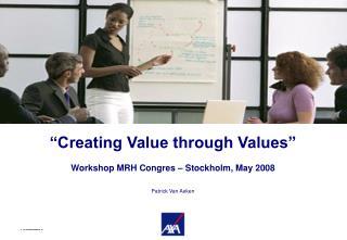 Creating Value through Values    Workshop MRH Congres   Stockholm, May 2008  Patrick Van Aeken