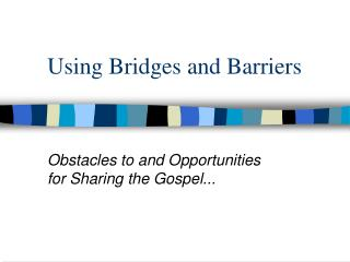 Using Bridges and Barriers