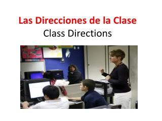 Las  Direcciones  de la  Clase Class Directions