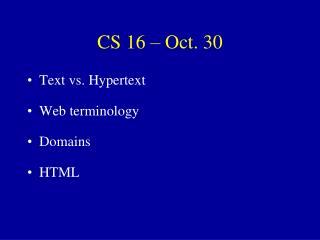 CS 16 – Oct. 30