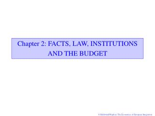 Chapter 2:  FACTS, LAW, INSTITUTIONS AND THE BUDGET