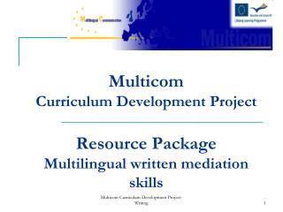 Multicom  Curriculum Development Project Resource Package  Multilingual written mediation skills