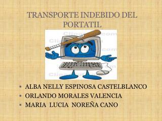 TRANSPORTE INDEBIDO DEL PORTATIL