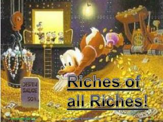 Riches of all Riches!