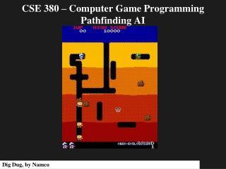CSE 380 – Computer Game Programming Pathfinding AI