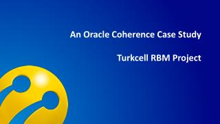An  Oracle  Coherence Case  Study Turkcell RBM Project