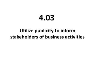 Utilize publicity to inform stakeholders of business activities