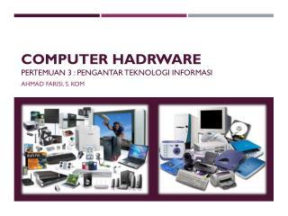 Computer  hadrware PERTEMUAN 3 : PENGANTAR TEKNOLOGI INFORMASI