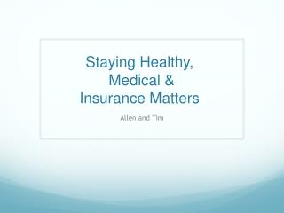 Staying  Healthy, Medical &  Insurance  Matters
