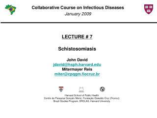 LECTURE # 7 Schistosomiasis John David jdavid@hsph.harvard Mitermayer Reis