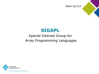 SIGAPL Special Interest Group for  Array Programming Languages