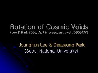 Rotation of Cosmic Voids (Lee & Park 2006, ApJ in press, astro-ph/0606477)