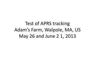 Test of APRS tracking Adam's Farm, Walpole, MA, US May 26 and June 2 1, 2013