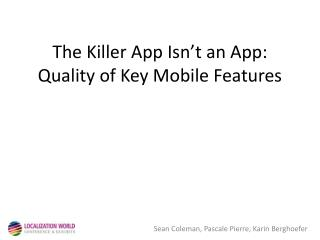 The Killer App Isn't an App: Quality of Key Mobile Features