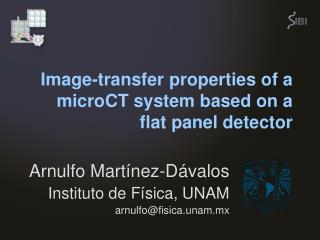 Image-transfer properties of a microCT system based on a flat panel detector