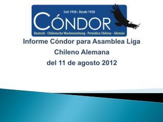 Informe Cóndor para Asamblea Liga Chileno Alemana  del 11 de agosto 2012