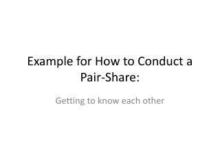 Example for How  to Conduct  a Pair-Share: