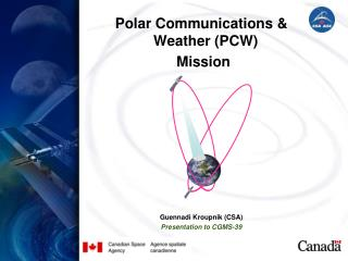 Polar Communications &  Weather  (PCW)  Mission Guennadi Kroupnik (CSA) Presentation to CGMS-39