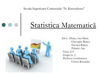 "Scoala Superioara Comerciala ""N. Kretzulescu"" Statistica  Matematic ã"