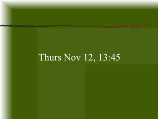 Thurs Nov 12, 13:45