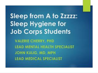 Sleep from A to  Zzzzz : Sleep Hygiene for  Job Corps Students