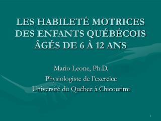 LES HABILETÉ MOTRICES DES ENFANTS QUÉBÉCOIS ÂGÉS DE 6 À 12 ANS
